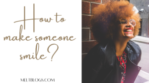 How To Make Someone Smile? (Simple and easy ways)