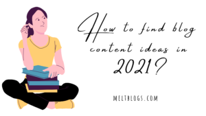 How To Find Blog Content Ideas in 2021?