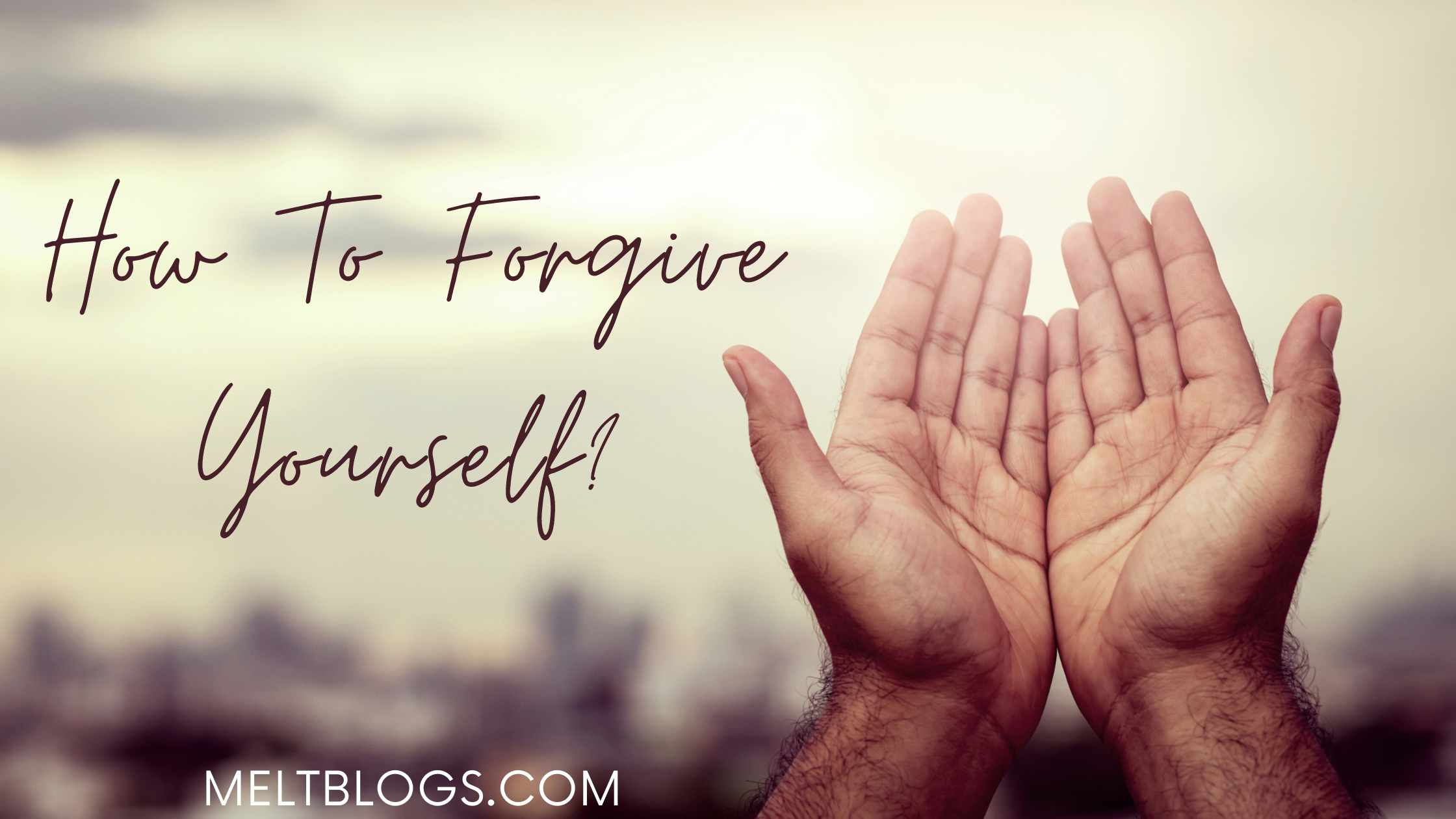 How To Forgive Yourself? – Self-forgiveness